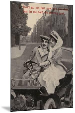 Don't Go Too Fast, Now Will You Dear, Just Let Me Hold the Steering Gear--Mounted Photographic Print