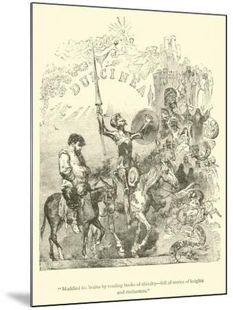 """""""Muddled His Brains by Reading Books of Chivalry, Full of Stories of Knights and Enchanters""""-Sir John Gilbert-Mounted Giclee Print"""