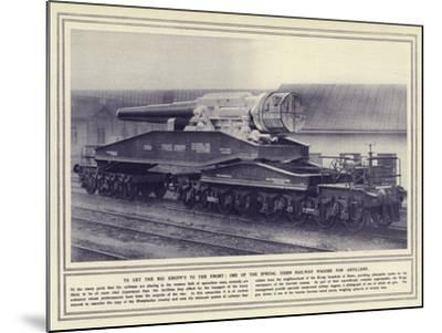 To Get the Big Krupp's to the Front, One of the Special Essen Railway Wagons for Artillery--Mounted Photographic Print