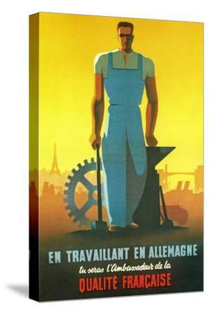While Working in Germany You Will Be the Ambassador of French Quality, 1943--Stretched Canvas Print
