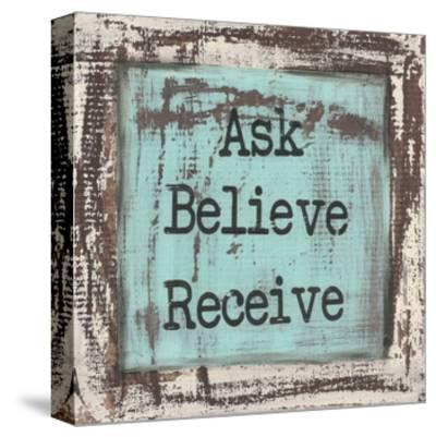 Ask Believe Receive-Cassandra Cushman-Stretched Canvas Print