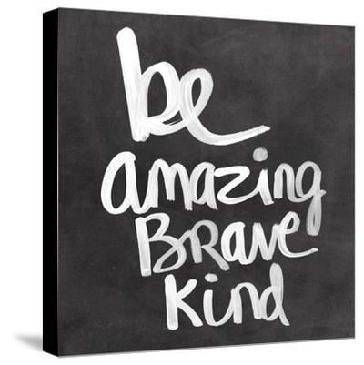 Be Amazing Brave Kind-Linda Woods-Stretched Canvas Print