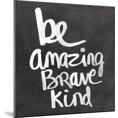 Be Amazing Brave Kind-Linda Woods-Mounted Art Print