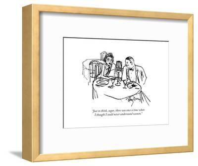 """""""Just to think, sugar, there was once a time when I thought I could never ?"""" - New Yorker Cartoon-Alan Dunn-Framed Premium Giclee Print"""