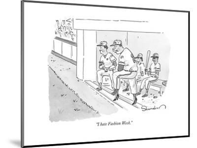 """I hate Fashion Week."" - New Yorker Cartoon-Danny Shanahan-Mounted Premium Giclee Print"