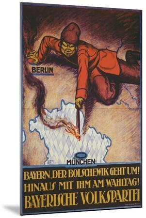 Bavaria, the Bolshevik Is Coming! Get Rid of Him on Polling Day!--Mounted Giclee Print