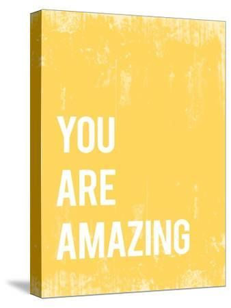 You Are Amazing--Stretched Canvas Print