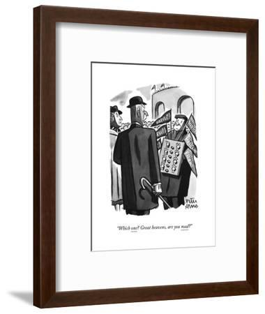 """""""Which one? Great heavens, are you mad?"""" - New Yorker Cartoon-Peter Arno-Framed Premium Giclee Print"""