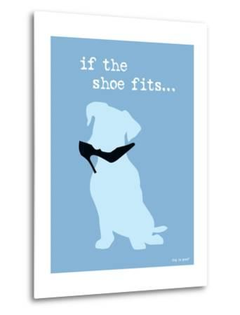 If The Shoe Fits-Dog is Good-Metal Print