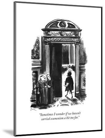 """Sometimes I wonder if we haven't carried ecumenism a bit too far."" - New Yorker Cartoon-Eldon Dedini-Mounted Premium Giclee Print"