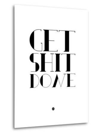 Get Shit Done White-NaxArt-Metal Print