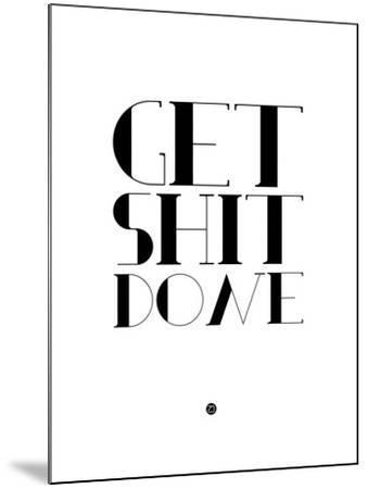 Get Shit Done White-NaxArt-Mounted Art Print