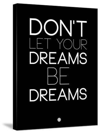 Don't Let Your Dreams Be Dreams 1-NaxArt-Stretched Canvas Print