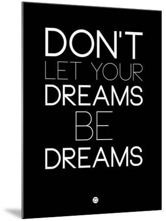 Don't Let Your Dreams Be Dreams 1-NaxArt-Mounted Art Print