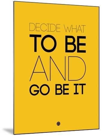 Decide What to Be and Go Be it 2-NaxArt-Mounted Art Print