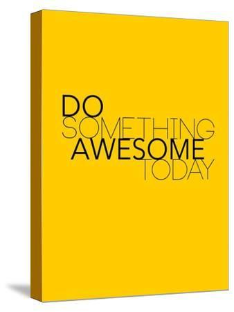 Do Something Awesome Today 1-NaxArt-Stretched Canvas Print