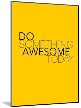Do Something Awesome Today 1-NaxArt-Mounted Premium Giclee Print