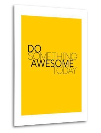Do Something Awesome Today 1-NaxArt-Metal Print