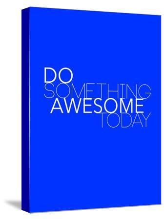 Do Something Awesome Today 2-NaxArt-Stretched Canvas Print