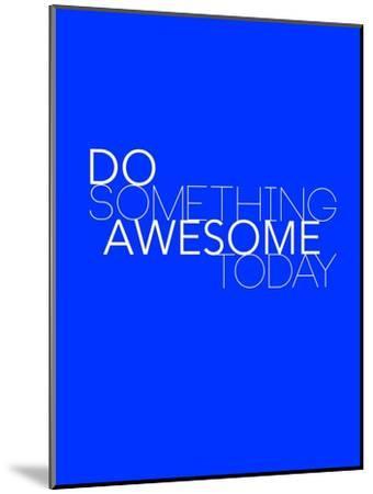 Do Something Awesome Today 2-NaxArt-Mounted Art Print