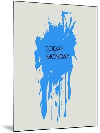 Today Is Not Monday 3-NaxArt-Mounted Art Print