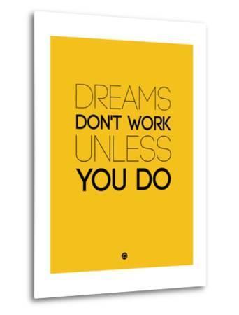 Dreams Don't Work Unless You Do 1-NaxArt-Metal Print