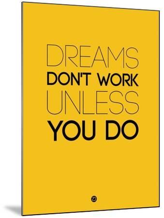 Dreams Don't Work Unless You Do 1-NaxArt-Mounted Art Print