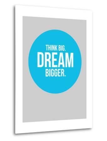 Think Big Dream Bigger Circle 2-NaxArt-Metal Print