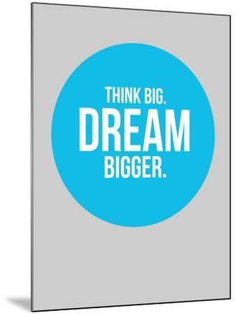 Think Big Dream Bigger Circle 2-NaxArt-Mounted Art Print
