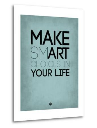 Make Smart Choices in Your Life 2-NaxArt-Metal Print