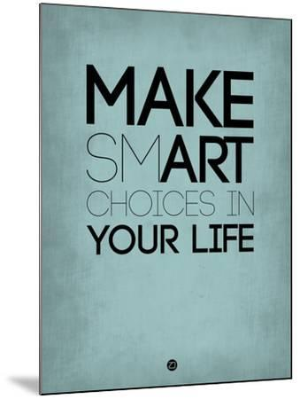 Make Smart Choices in Your Life 2-NaxArt-Mounted Art Print