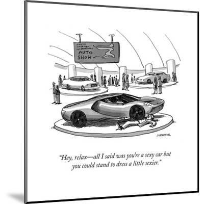 """""""Hey, relax?all I said was you're a sexy car but you could stand to dress ?"""" - Cartoon-Joe Dator-Mounted Premium Giclee Print"""