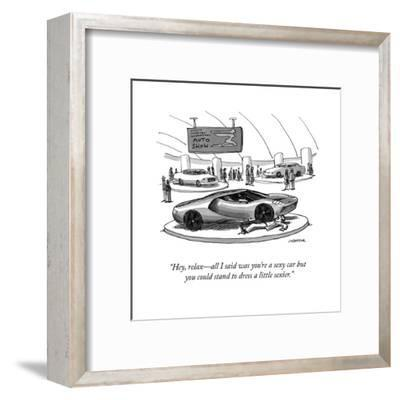"""""""Hey, relax?all I said was you're a sexy car but you could stand to dress ?"""" - Cartoon-Joe Dator-Framed Premium Giclee Print"""