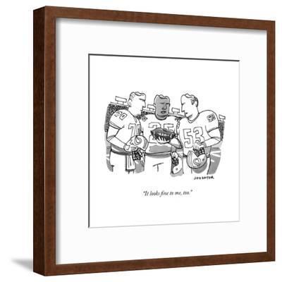 """It looks fine to me, too."" - New Yorker Cartoon-Joe Dator-Framed Premium Giclee Print"