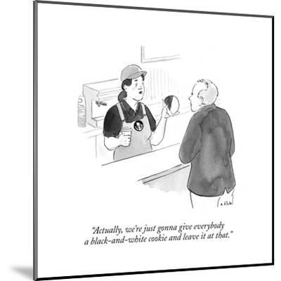 """""""Actually, we're just gonna give everybody a black-and-white cookie and le?"""" - Cartoon-Emily Flake-Mounted Premium Giclee Print"""
