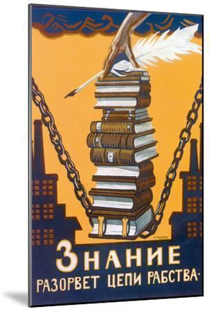 Knowledge Will Break the Chains of Slavery, Poster, 1920-Alexei Radakov-Mounted Giclee Print
