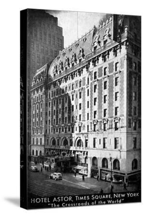 The Hotel Astor, Times Square, New York, C1930S--Stretched Canvas Print