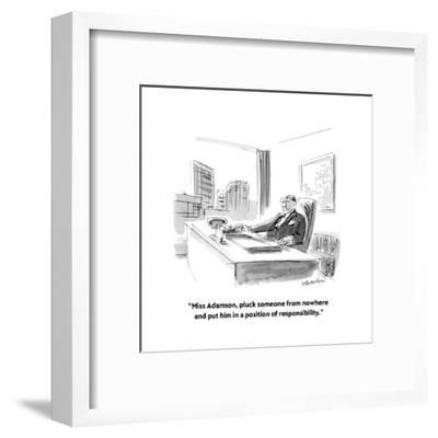 """Miss Adamson, pluck someone from nowhere and put him in a position of re?"" - New Yorker Cartoon-James Stevenson-Framed Premium Giclee Print"