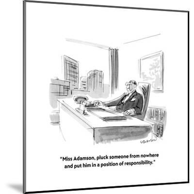 """Miss Adamson, pluck someone from nowhere and put him in a position of re?"" - New Yorker Cartoon-James Stevenson-Mounted Premium Giclee Print"