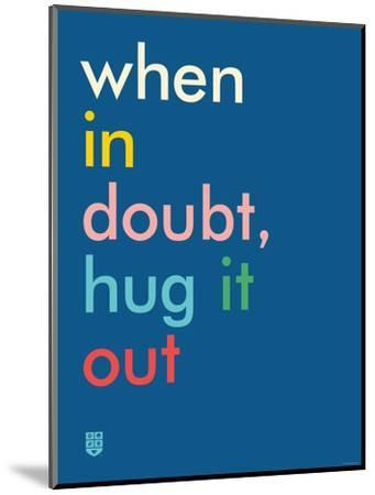 Wee Say, Hug It Out-Wee Society-Mounted Premium Giclee Print