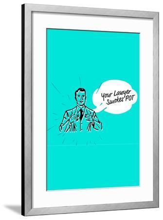 Your Lawyer Smokes Pot--Framed Art Print