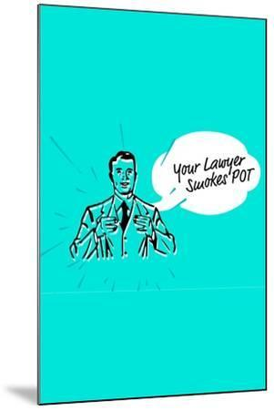 Your Lawyer Smokes Pot--Mounted Art Print
