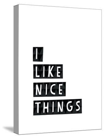 I Like Nice Things-Seventy Tree-Stretched Canvas Print