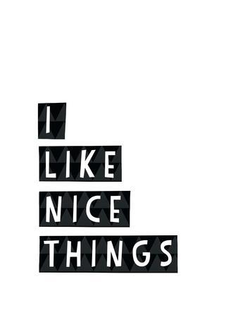 I Like Nice Things-Seventy Tree-Giclee Print