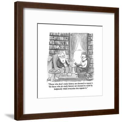 """""""Those who don't study history are doomed to repeat it. Yet those who do s?"""" - Cartoon-Tom Toro-Framed Premium Giclee Print"""