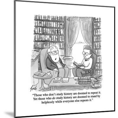 """""""Those who don't study history are doomed to repeat it. Yet those who do s?"""" - Cartoon-Tom Toro-Mounted Premium Giclee Print"""