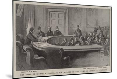 The Trial of Eighteen Armenians for Murder in the Court of Justice at Stamboul-Alexander Stuart Boyd-Mounted Giclee Print
