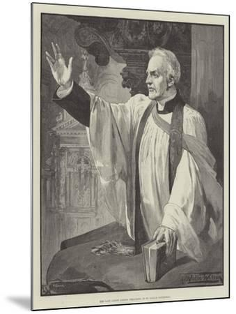 The Late Canon Liddon Preaching in St Paul's Cathedral-Thomas Walter Wilson-Mounted Giclee Print