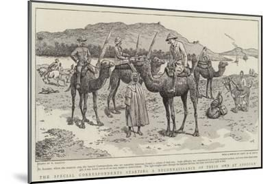 The Special Correspondents Starting a Reconnaissance of their Own at Assouan-William Ralston-Mounted Giclee Print