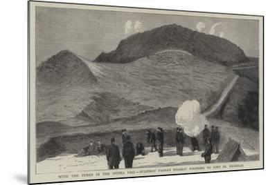 With the Turks in the Shipka Pass, Suleiman Pasha's Nearest Positions to Fort St Nicholas--Mounted Giclee Print